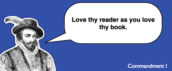 Commandment #1 Love thy reader as you love thy book.